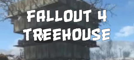 Fallout 4 Treehouse