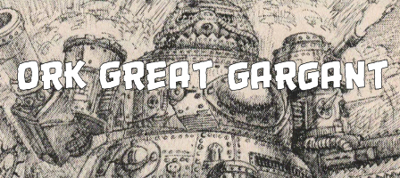 From The Archives: Ork Great Gargant